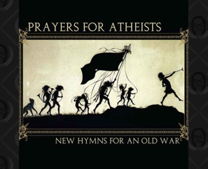 New Prayers For Atheists CD & MP3 Available Now!