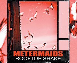 "Metermaids' SFR debut ""Rooftop Shake"" Available Now on CD & MP3!"