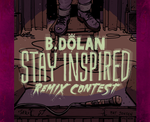 "B. Dolan ""Stay Inspired"" Remix Contest WINNERS!"